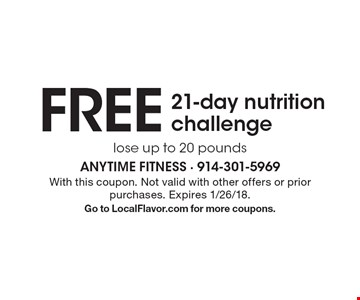 FREE 21-day nutrition challenge. Lose up to 20 pounds. With this coupon. Not valid with other offers or prior purchases. Expires 1/26/18. Go to LocalFlavor.com for more coupons.