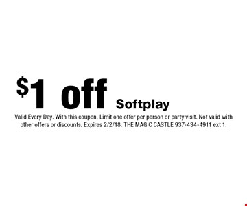$1 off Softplay. Valid Every Day. With this coupon. Limit one offer per person or party visit. Not valid with other offers or discounts. Expires 2/2/18. THE MAGIC CASTLE 937-434-4911 ext 1.