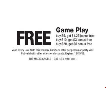 Free Game Play. Buy $5, get $1.25 bonus free. Buy $10, get $3 bonus free. Buy $20, get $5 bonus free. Valid Every Day. With this coupon. Limit one offer per person or party visit. Not valid with other offers or discounts. Expires 12/15/18.
