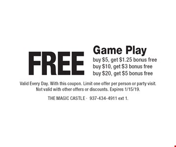 Free Game Play. Buy $5, get $1.25 bonus free. Buy $10, get $3 bonus free. Buy $20, get $5 bonus free. Valid Every Day. With this coupon. Limit one offer per person or party visit. Not valid with other offers or discounts. Expires 1/15/19.