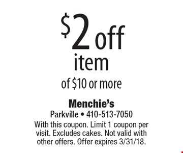 $2 off item of $10 or more. With this coupon. Limit 1 coupon per visit. Excludes cakes. Not valid with other offers. Offer expires 3/31/18.