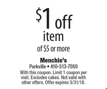 $1 off item of $5 or more. With this coupon. Limit 1 coupon per visit. Excludes cakes. Not valid with other offers. Offer expires 3/31/18.