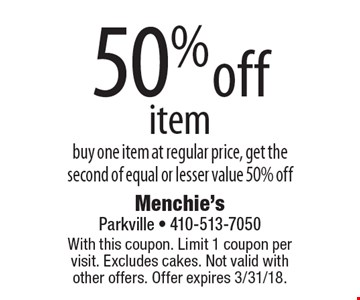 50% off item. Buy one item at regular price, get the second of equal or lesser value 50% off. With this coupon. Limit 1 coupon per visit. Excludes cakes. Not valid with other offers. Offer expires 3/31/18.