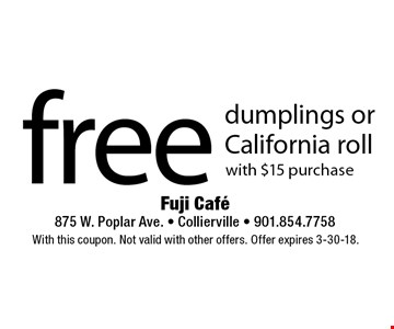 free dumplings or California roll with $15 purchase. With this coupon. Not valid with other offers. Offer expires 3-30-18.