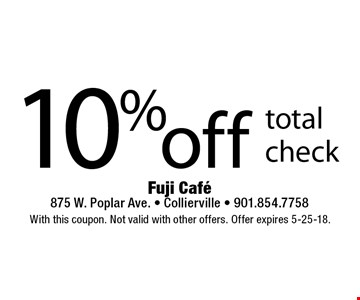 10% off total check. With this coupon. Not valid with other offers. Offer expires 5-25-18.