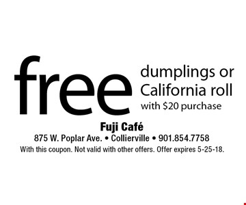 Free dumplings or California roll with $20 purchase. With this coupon. Not valid with other offers. Offer expires 5-25-18.