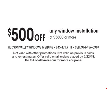 $500 Off any window installation of $3800 or more. Not valid with other promotions. Not valid on previous sales and /or estimates. Offer valid on all orders placed by 6/22/18.Go to LocalFlavor.com for more coupons.