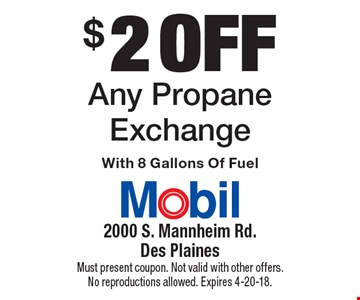 $2 off Any Propane Exchange With 8 Gallons Of Fuel. Must present coupon. Not valid with other offers. No reproductions allowed. Expires 4-20-18.