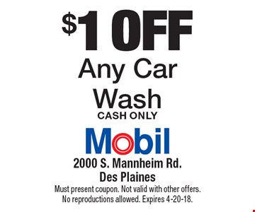 $1 off Any Car Wash Cash Only. Must present coupon. Not valid with other offers. No reproductions allowed. Expires 4-20-18.