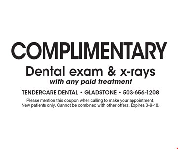 complimentary Dental exam & x-rays with any paid treatment. Please mention this coupon when calling to make your appointment. New patients only. Cannot be combined with other offers. Expires 3-9-18.