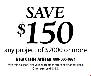Save $150 any project of $2000 or more. With this coupon. Not valid with other offers or prior services. Offer expires 6-8-18.