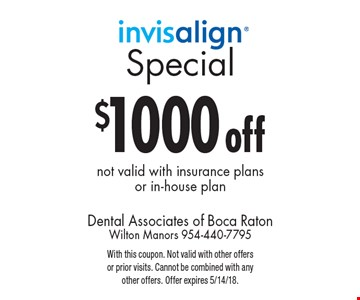 $1000 off Invisalign, not valid with insurance plans or in-house plan. With this coupon. Not valid with other offers or prior visits. Cannot be combined with any other offers. Offer expires 5/14/18.