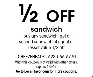 1/2 OFF sandwich buy any sandwich, get a second sandwich of equal or lesser value 1/2 off. With this coupon. Not valid with other offers. Expires 1-5-18.Go to LocalFlavor.com for more coupons.