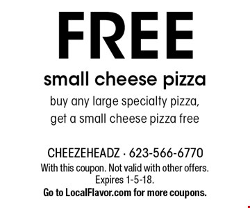 FREE small cheese pizza buy any large specialty pizza, get a small cheese pizza free. With this coupon. Not valid with other offers. Expires 1-5-18.Go to LocalFlavor.com for more coupons.