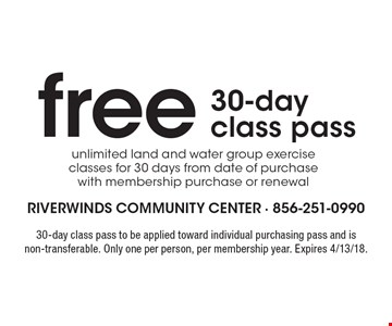 Free 30-day class pass. Unlimited land and water group exercise classes for 30 days from date of purchase with membership purchase or renewal. 30-day class pass to be applied toward individual purchasing pass and is non-transferable. Only one per person, per membership year. Expires 4/13/18.