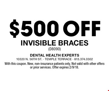 $500 off Invisible Braces (D8090). With this coupon. New, non-insurance patients only. Not valid with other offers or prior services. Offer expires 2/9/18.