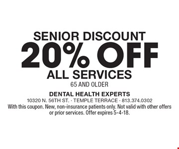 Senior Discount 20% off all services 65 and older. With this coupon. New, non-insurance patients only. Not valid with other offers or prior services. Offer expires 5-4-18.