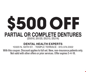 $500 off Partial or Complete Dentures (D5010, D5120, D5213, D5214). With this coupon. Discount applies to full set. New, non-insurance patients only. Not valid with other offers or prior services. Offer expires 5-4-18.