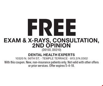 Free Exam & X-Rays, Consultation, 2nd Opinion (D0150, D0210). With this coupon. New, non-insurance patients only. Not valid with other offers or prior services. Offer expires 5-4-18.