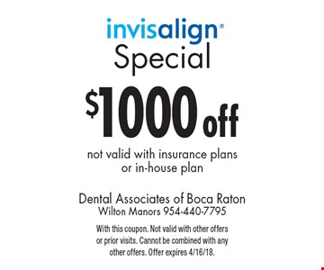 $1000 off Invisalign not valid with insurance plans or in-house plan. With this coupon. Not valid with other offers or prior visits. Cannot be combined with any other offers. Offer expires 4/16/18.