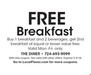 FREE Breakfast Buy 1 breakfast and 2 beverages, get 2nd breakfast of equal or lesser value free. Valid Mon.-Fri. only. With this coupon. Not valid with other offers. Expires 3-9-18. Go to LocalFlavor.com for more coupons.