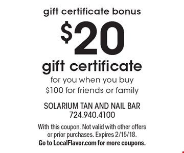 Gift certificate bonus. $20 gift certificate for you when you buy $100 for friends or family. With this coupon. Not valid with other offers or prior purchases. Expires 2/15/18. Go to LocalFlavor.com for more coupons.