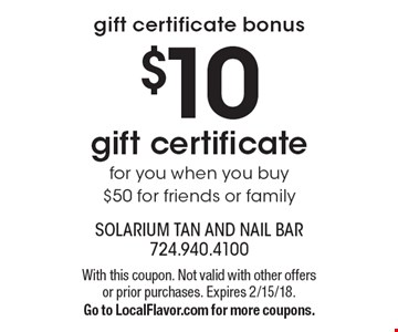 Gift certificate bonus. $10 gift certificate for you when you buy $50 for friends or family. With this coupon. Not valid with other offers or prior purchases. Expires 2/15/18. Go to LocalFlavor.com for more coupons.