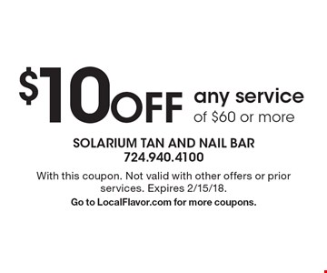 $10 off any service of $60 or more. With this coupon. Not valid with other offers or prior services. Expires 2/15/18. Go to LocalFlavor.com for more coupons.
