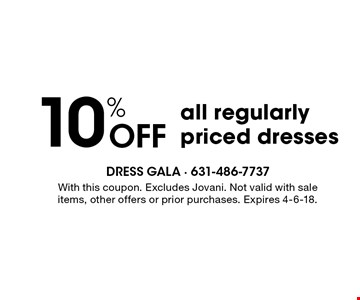 10% Off all regularly priced dresses . With this coupon. Excludes Jovani. Not valid with sale items, other offers or prior purchases. Expires 4-6-18.