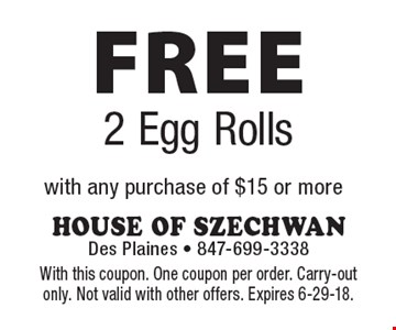 FREE 2 Egg Rolls with any purchase of $15 or more. With this coupon. One coupon per order. Carry-out only. Not valid with other offers. Expires 6-29-18.