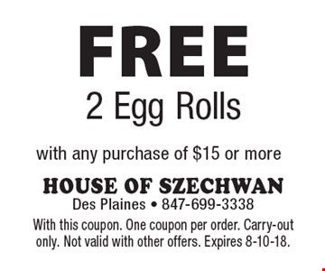 FREE 2 Egg Rolls. With any purchase of $15 or more. With this coupon. One coupon per order. Carry-out only. Not valid with other offers. Expires 8-10-18.