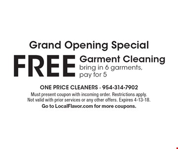 Grand Opening Special free Garment Cleaning bring in 6 garments, pay for 5. Must present coupon with incoming order. Restrictions apply. Not valid with prior services or any other offers. Expires 4-13-18. Go to LocalFlavor.com for more coupons.