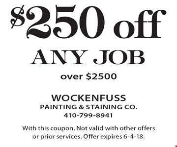 $250 off any job over $2500. With this coupon. Not valid with other offers or prior services. Offer expires 6-4-18.