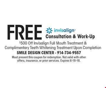 Free Invisalign Consultation & Work Up. $500 Off Invisalign Full Mouth Treatment & Complimentary Teeth Whitening Treatment Upon Completion. Must present this coupon for redemption. Not valid with other offers, insurance, or prior services. Expires 6-18-18.