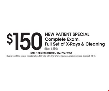 New Patient Special - $150 Complete Exam, Full Set of X-Rays & Cleaning (Reg. $250). Must present this coupon for redemption. Not valid with other offers, insurance, or prior services. Expires 6-18-18.