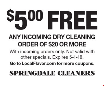 $5.00 free any incoming dry cleaning order of $20 or more. With incoming orders only. Not valid with other specials. Expires 5-1-18. Go to LocalFlavor.com for more coupons.