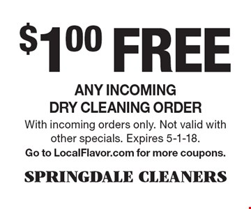 $1.00 free any incoming dry cleaning order. With incoming orders only. Not valid with other specials. Expires 5-1-18. Go to LocalFlavor.com for more coupons.