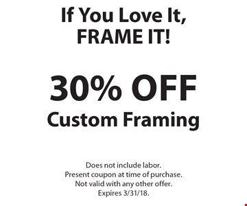 If You Love It, FRAME IT! 30% off Custom Framing. Does not include labor. Present coupon at time of purchase. Not valid with any other offer. Expires 3/31/18.