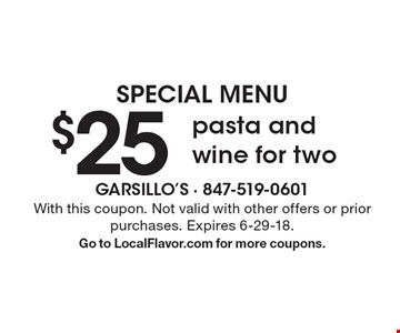 Special Menu - $25 pasta and wine for two. With this coupon. Not valid with other offers or prior purchases. Expires 6-29-18. Go to LocalFlavor.com for more coupons.