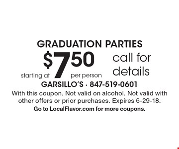Graduation Parties starting at $7.50 per person. Call for details. With this coupon. Not valid on alcohol. Not valid with other offers or prior purchases. Expires 6-29-18. Go to LocalFlavor.com for more coupons.