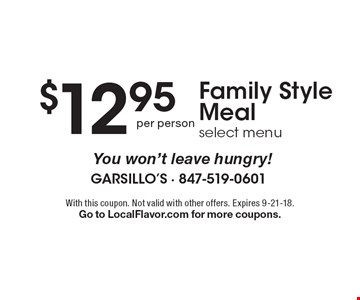 $12.95per person Family Style Meal select menu. With this coupon. Not valid with other offers. Expires 9-21-18.Go to LocalFlavor.com for more coupons.