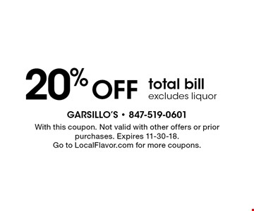 20% OFF total bill, excludes liquor. With this coupon. Not valid with other offers or prior purchases. Expires 11-30-18. Go to LocalFlavor.com for more coupons.