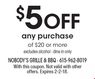 $5 OFF any purchase of $20 or more. Excludes alcohol - dine in only. With this coupon. Not valid with other offers. Expires 2-2-18.