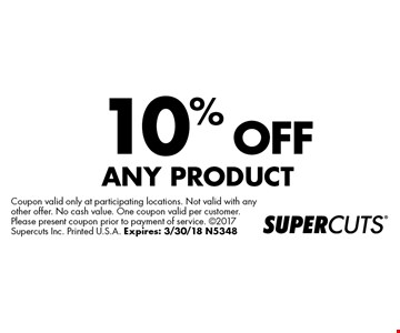 10% OFF ANY PRODUCT. Coupon valid only at participating locations. Not valid with any other offer. No cash value. One coupon valid per customer. Please present coupon prior to payment of service. 2017 Supercuts Inc. Printed U.S.A. Expires: 3/30/18 N5348