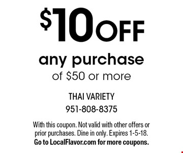 $10 OFF any purchase of $50 or more. With this coupon. Not valid with other offers or prior purchases. Dine in only. Expires 1-5-18.Go to LocalFlavor.com for more coupons.