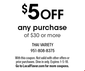 $5 OFF any purchase of $30 or more. With this coupon. Not valid with other offers or prior purchases. Dine in only. Expires 1-5-18.Go to LocalFlavor.com for more coupons.
