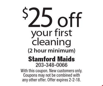 $25 off your first cleaning (2 hour minimum). With this coupon. New customers only. Coupons may not be combined with any other offer. Offer expires 2-2-18.