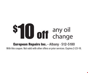 $10 off any oil change. With this coupon. Not valid with other offers or prior services. Expires 2-23-18.