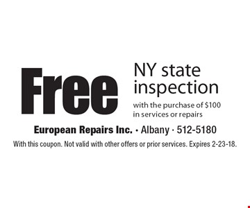 Free NY state inspection with the purchase of $100 in services or repairs. With this coupon. Not valid with other offers or prior services. Expires 2-23-18.