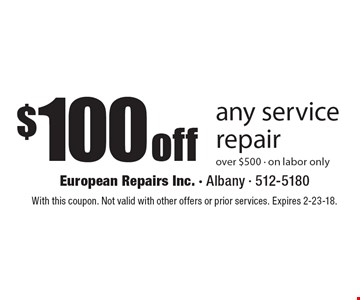 $100 off any service repair over $500. On labor only. With this coupon. Not valid with other offers or prior services. Expires 2-23-18.